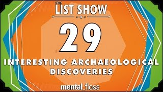 29 Interesting Archaeological Discoveries  - mental_floss List Show Ep. 506 by : Mental Floss
