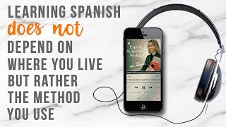 Learning Spanish doesn t depend on where you live but the method you use [Spanish Video Podcast]