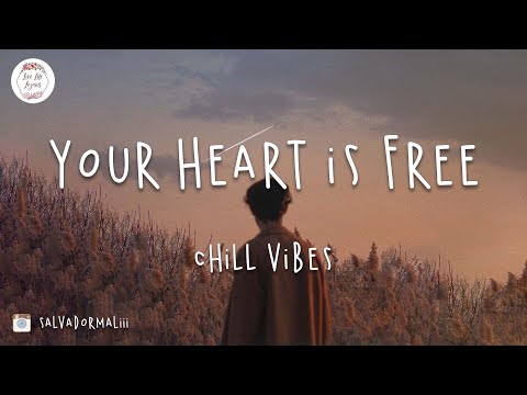 Your heart is free 💙 Chill music mix 2020