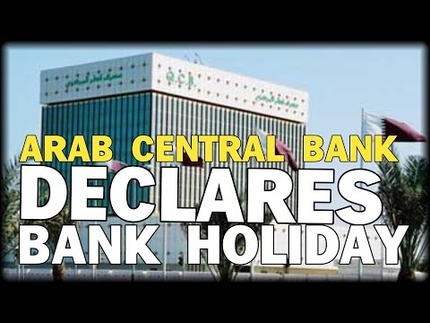 ARAB CENTRAL BANK ANNOUNCES BANK HOLIDAY MARCH 6