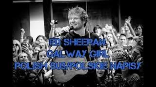 Ed Sheeran-Galway girl[Polskie napisy/Tłumaczenie Pl]