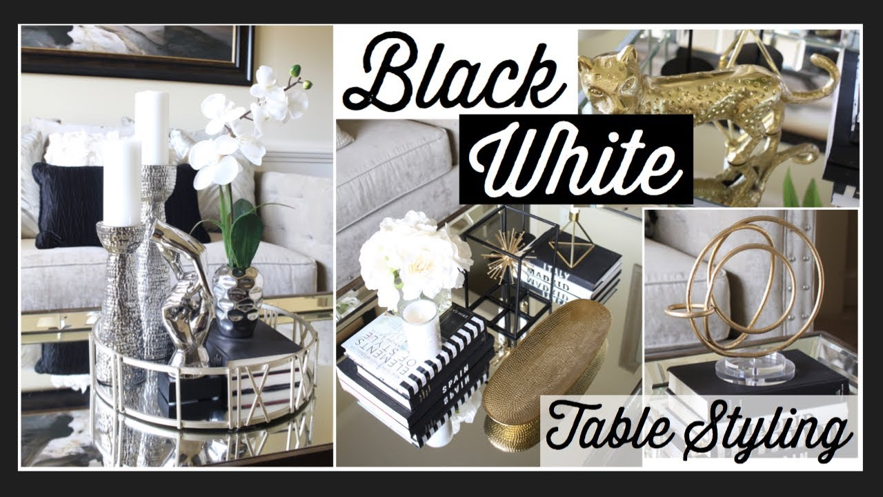 Table Styling With Black And White Coffee Table Styling Ideas Black Gold White Home Decor Youtube