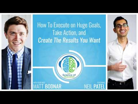 How To Execute on Huge Goals, Take Action, and Create The Results You Want with Neil Patel