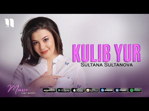 Sultana Sultanova - Kulib yur