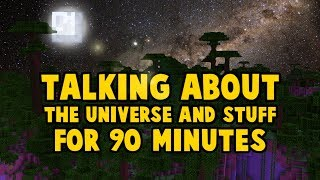 Minecraft But Iand39m Talking About The Universe For 96 Minutes Instead