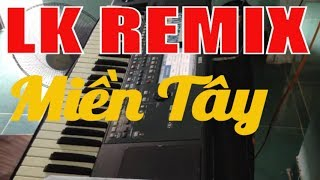 LK Remix Miền Tây Trữ Tình - DJ Nhạc Sàn Hay Nhất - Kara Ba Miền