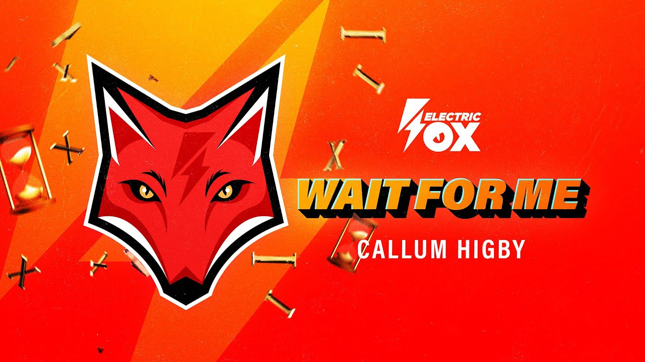 Callum Higby - Wait For Me (Official Audio) [Electric Fox]