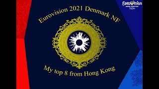 🇩🇰 Dansk Melodi Grand Prix 2021 Top 8 2021 (Denmark Eurovision 2021 NF) (From Hong Kong 🇭🇰)