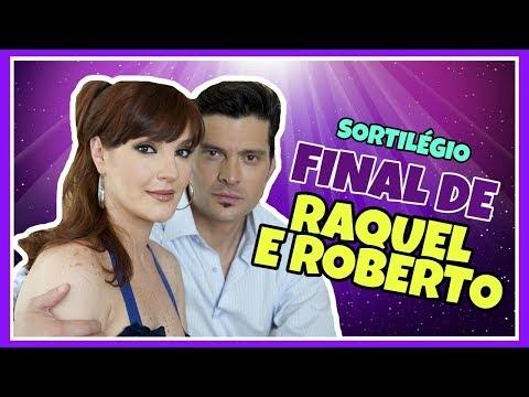 FINAL DE RAQUEL E ROBERTO EM &39;SORTILÉGIO&39;  por Thati Santanna