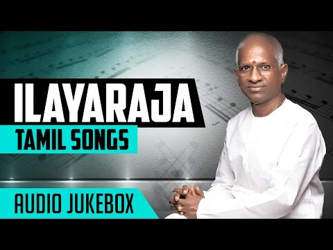 Ilayaraja Tamil Songs || Ilayaraja Hit Songs || Ilayaraja Tamil Hits