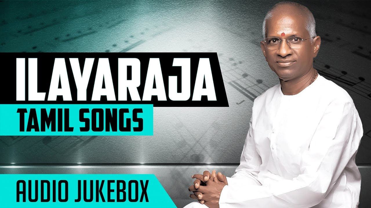 Ilayaraja Tamil Songs || Ilayaraja Hit Songs || Ilayaraja Tamil Hits ...