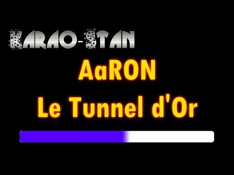 Karaoke AaRON Le Tunnel d'Or, by KaraoStan