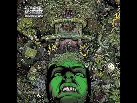 Agoraphobic Nosebleed-  Agorapocalypse Now