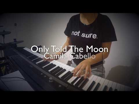 Only Told The Moon - Camila Cabello - Piano Cover