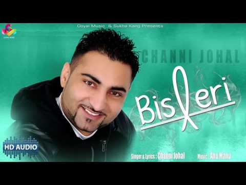 Channi Johal - Bisleri - Goyal Music Official HD Audio