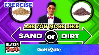 Are You More Like Sand Or Dirt? - Blazer Fresh | GoNoodle
