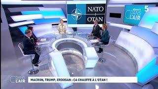 Macron Trump Erdogan  Г§a chauffe Г lOtan  cdanslair 03.12.2019