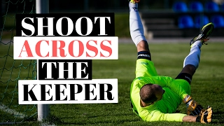 How To Improve Your Shot Accuracy In Soccer - Shoot Across The Keeper