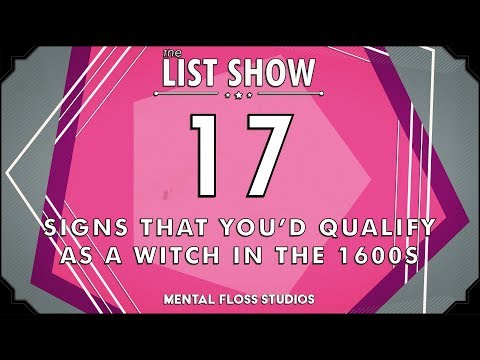 17 Signs That Youd Qualify as a Witch in the 1600s | Mental Floss List Show | 527
