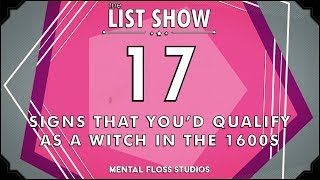 17 Signs That You'd Qualify as a Witch in the 1600s   Mental Floss List Show   527