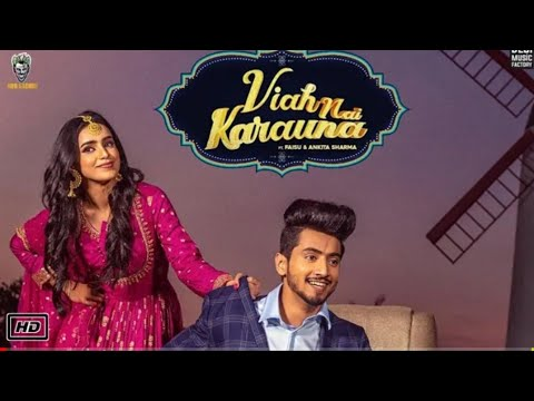 Viah Nai Karauna Full Video Song Mr Faisu And Ankita Sharma, Viah Nahi Karauna Mere Naal Full Song,