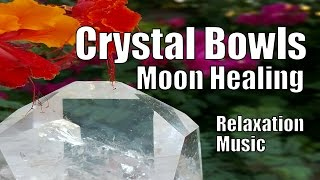 Crystal Bowls - 1 hour Meditation - Heal Your MOON Energies, Soothing Sounds, Relaxation