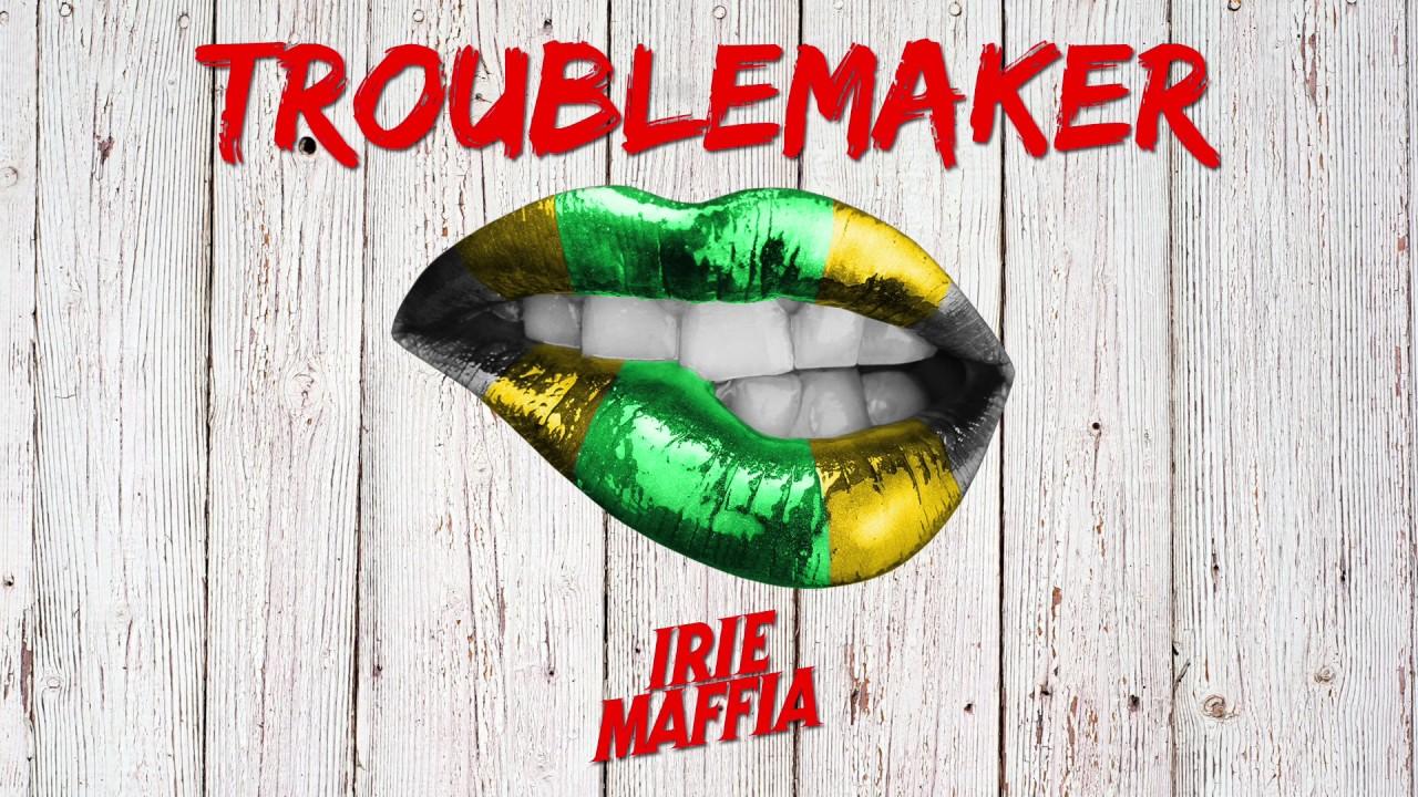 irie-maffia-troublemaker-official-audio-irie-maffia