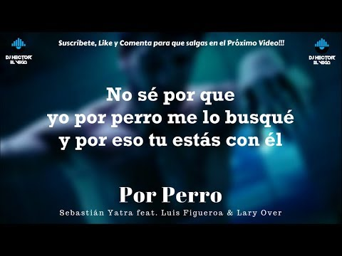 Sebastian Yatra - Por Perro (Letra/Lyrics) Ft. Luis Figueroa & Lary Over