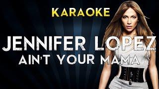 Jennifer Lopez - Ain't Your Mama | Official Karaoke Instrumental Lyrics Cover Sing Along