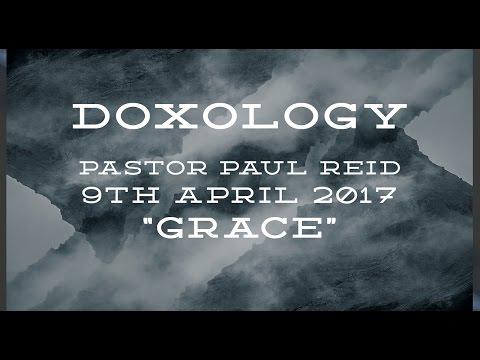 """Paul Reid  - #Doxology  - """"Grace"""" - 9th April 2017"""