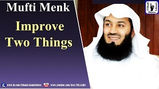 Improve Two Things | Mufti Ismail Menk | 8th Apr 2016