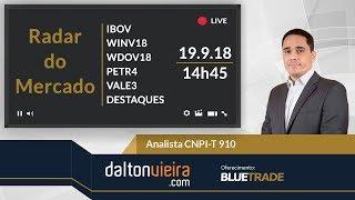 Radar (tarde) - IBOV, WINV18, WDOV18, PETR4, VALE3 e destaques | 19.9.18 #dvradar