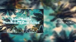 Rompe Rodilla - Frezh Beat Ft Omar Valdes ®