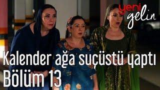 Yeni Gelin 13. Bölüm - Kalender Ağa Suçüstü Yaptı