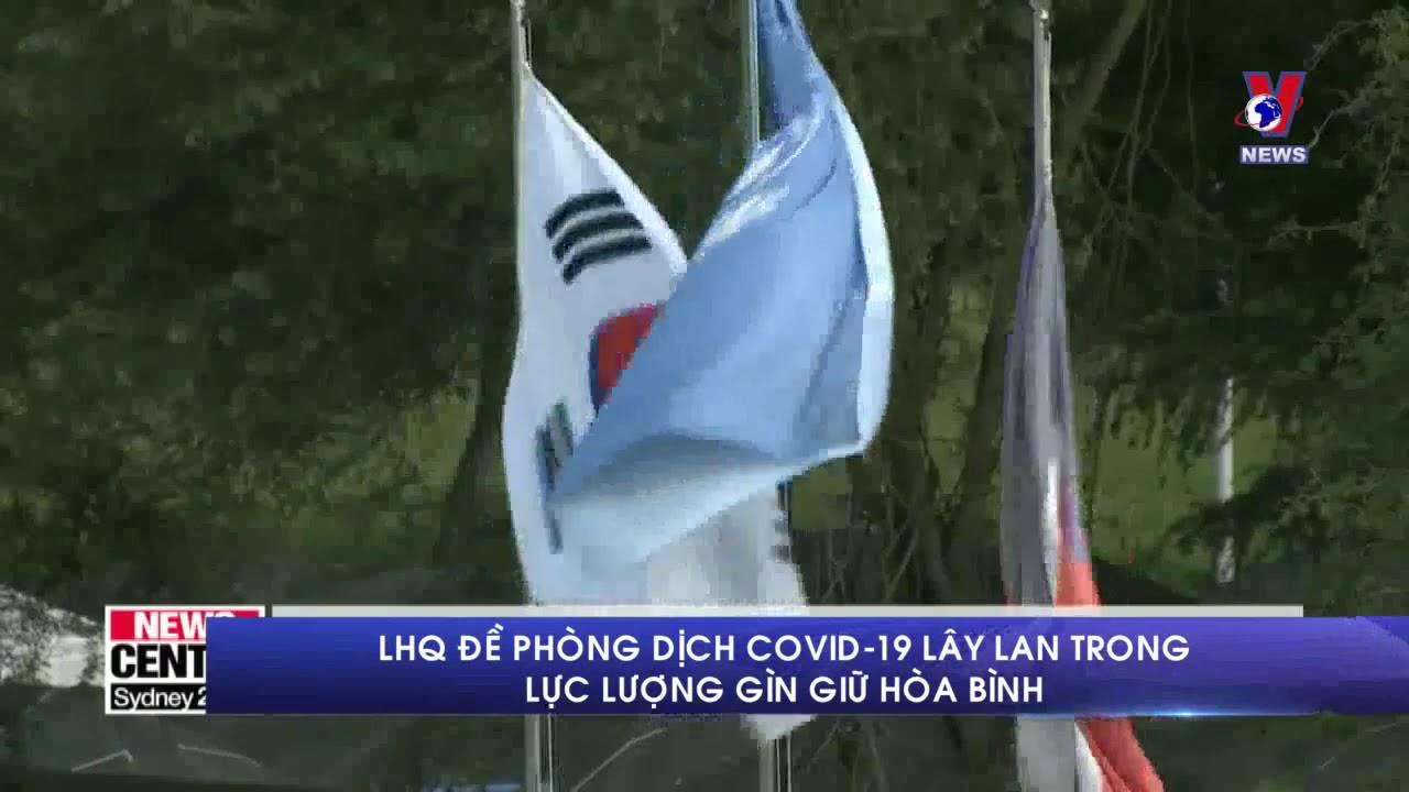 LHQ đề phòng dịch COVID 19 lây lan trong lực lượng gìn giữ hòa bình