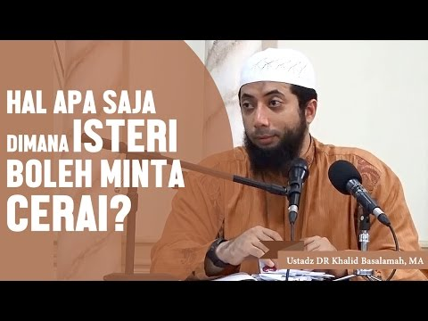 Hal apa saja dimana isteri boleh minta cerai?, Ustadz DR Khalid Basalamah, MA