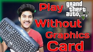 WOW I PLAY GTA 5 WITHOUT GRAPHICS CARD || Must Watch 2018 (HINDI)
