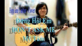 [Hợp âm] - Don't ask me - (Đừng hỏi em) - Cover Guitar