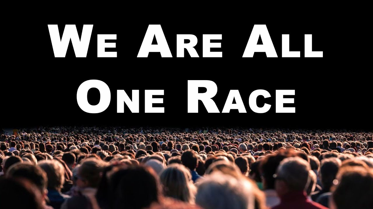 We Are All One Race