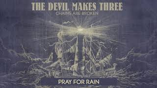 The Devil Makes Three - Pray For Rain [Audio Only]