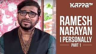 Ramesh Narayan I Personally Part 1 Kappa Tv