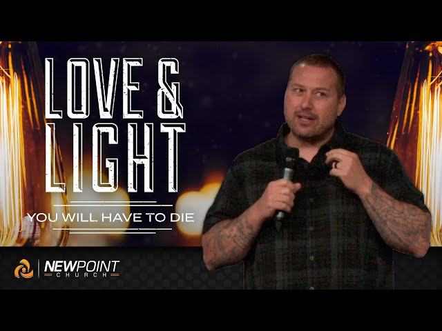 You Will Have to Die   Love & Light [ New Point Church ]