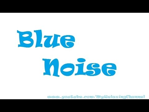 Blue Noise also known as Azure Noise -- Ambient Sound