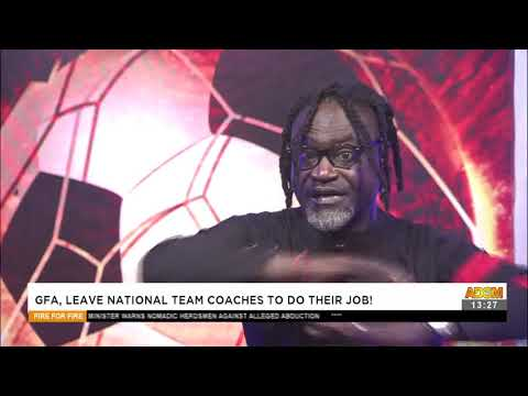 GFA, leave national team coaches to do their job! -  Fire 4 Fire on Adom TV  (14-5-21)