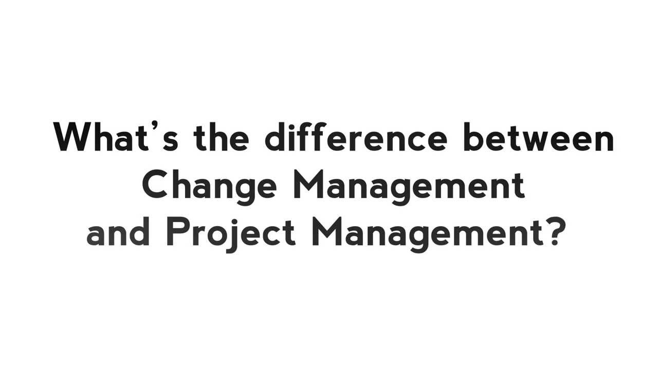What's the difference between Change Management and