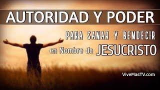 🔥 Autoridad y Poder para sanar y bendecir en Nombre de Je...