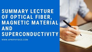Summary of Optical fiber, magnetic materials and superconductivity