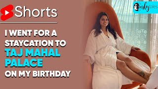 I Went For Staycation To Taj Mahal Palace For My Birthday