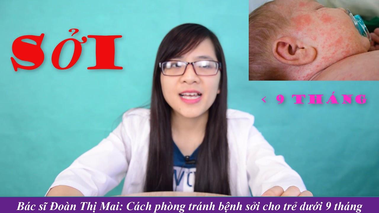 Cách phòng tránh bệnh Sởi cho trẻ dưới 9 tháng   Bác sĩ Đoàn Thị Mai