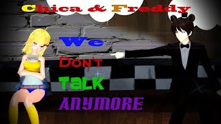 Freddy & Chica~【We Don't Talk Anymore】FNAF x MMD
